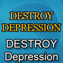 Destroy Depression (tm) - Relaunched For 2019 - $100 Aff Bonus!